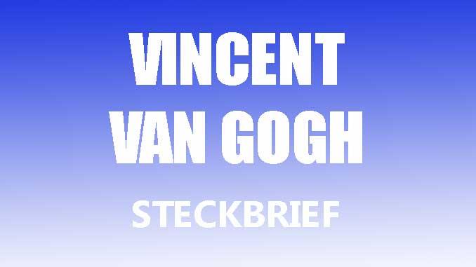Vincent Van Gogh Steckbrief Www Steckbriefe Net